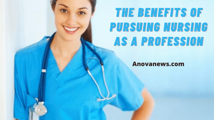 The Benefits of Pursuing Nursing as a Profession